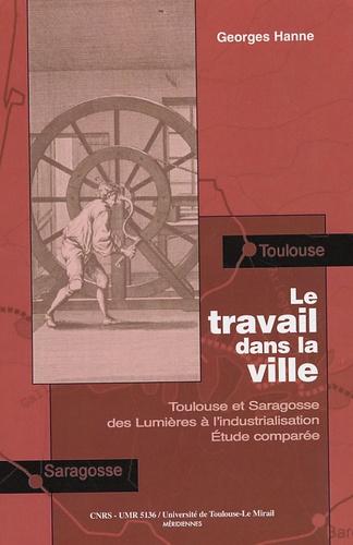 Le travail dans la ville. Toulouse et Saragosse des Lumières à l'industrialisation, Etude comparée