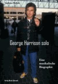 George Harrison solo - Eine musikalische Biographie.