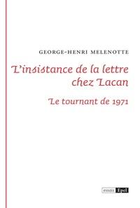 George-Henri Melenotte - L'insistance de la lettre chez Lacan.