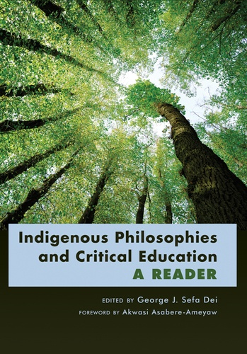 George j. sefa Dei - Indigenous Philosophies and Critical Education - A Reader- Foreword by Akwasi Asabere-Ameyaw.