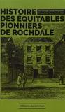 George-Jacob Holyoake - Histoires des équitables pionniers de Rochdale.