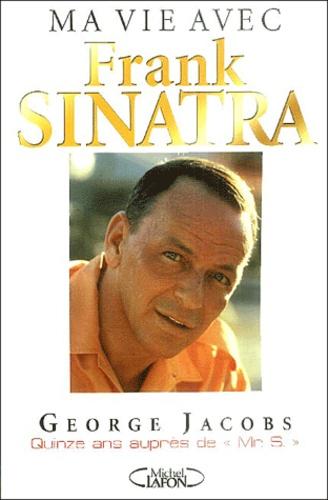 George Jacobs - Mr. S. Ma vie avec Franck Sinatra.