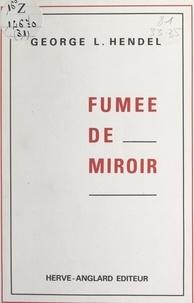 George L. Hendel - Fumée de miroir.