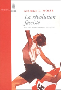 George-L Mosse - La révolution fasciste vers une théorie générale du fascisme.