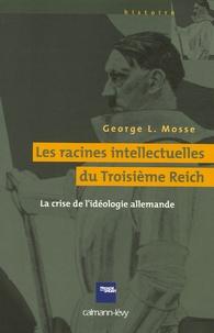 George L. Mosse - Les racines intellectuelles du Troisième Reich - La crise de l'idéologie allemande.