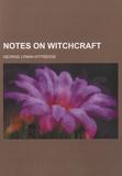 George Lyman Kittredge - Notes on Witchcraft.