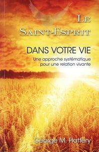 George M. Flattery - Le Saint-Esprit dans votre vie - Une approche systématique pour une relation vivante.