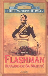 George MacDonald Fraser - Flashman Tome 1 : Hussard de Sa Majesté - Archives Flashman 1839-1842.