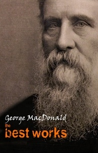 George MacDonald - George MacDonald: The Best Works.