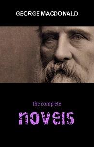 George MacDonald - George MacDonald: The Complete Novels.