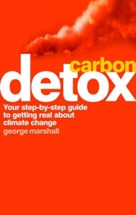 George Marshall - Carbon Detox - Your step-by-step guide to getting real about climate change.