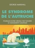 George Marshall - Le syndrome de l'autruche - Pourquoi notre cerveau veut ignorer le changement climatique.