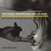George Melnyk - The Young, the Restless, and the Dead - Interviews with Canadian Filmmakers.
