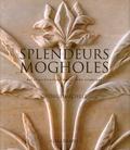 George Michell - Splendeurs mogholes - Art et architecture dans l'Inde islamique.