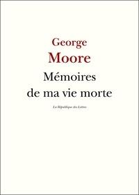 George Moore - Mémoires de ma vie morte.