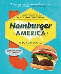 George Motz - Hamburger America - A State-By-State Guide to 200 Great Burger Joints.