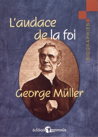 George Müller - L'audace de la foi.