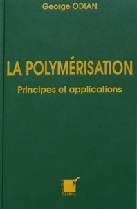 George Odian - La polymérisation - Principes et applications.