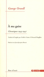 George Orwell - A ma guise - Chroniques 1943-1947.