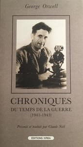 George Orwell - Chroniques du temps de la guerre - 1941-1943.