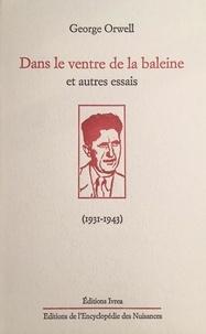 George Orwell - Dans le ventre de la baleine et autres essais (1931-1943).