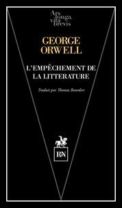 George Orwell - L'empêchement de la littérature - Sur la liberté d'expression et de pensée.