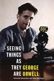 George Orwell - Seeing Things as they are.