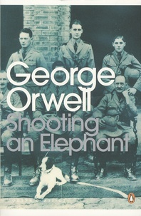 George Orwell - Shooting an Elephant and Other Essays.