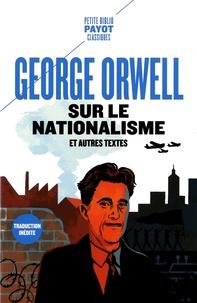 George Orwell - Sur le nationalisme - Et autres textes.