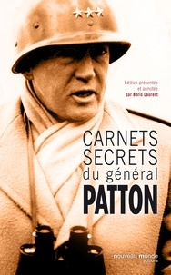 George Patton - Carnets secrets du général Patton - 1885-1945.