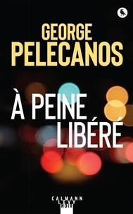 George Pelecanos - A peine libéré.
