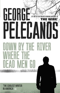 George Pelecanos - Down by the River Where the Dead Men Go.