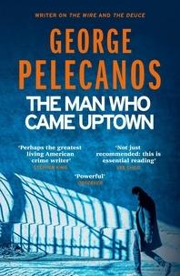 George Pelecanos - Man Who Came Uptown.