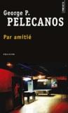 George Pelecanos - Par amitié.