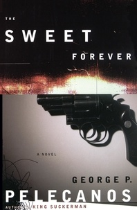 George Pelecanos - The Sweet Forever - A Novel.