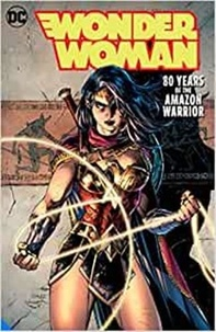 George Pérez - Wonder Woman: 80 Years of the Amazon Warrior The Deluxe Edition /anglais.