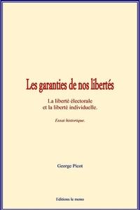 George Picot - Les garanties de nos libertés - La liberté électorale et la liberté individuelle - Essai historique..