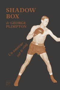 George Plimpton - Shadow box - Un amateur sur le ring.