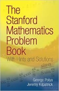 George Polya et Jeremy Kilpatrick - The Stanford Mathematics Problem Book - With Hints and Solutions.