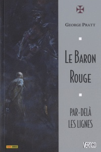 George Pratt - Le Baron Rouge ; Par-delà les lignes.