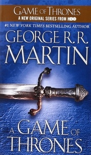 George R. R. Martin - A Game of Thrones : A song of Ice and Fire Book 1 : A Game of Thrones.