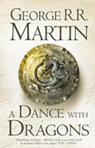 George R. R. Martin - A Game of Thrones : A song of Ice and Fire Tome 5 : A Dance With Dragons.