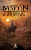 George R. R. Martin - Chroniques du chevalier errant - Trois histoires du Trône de Fer.