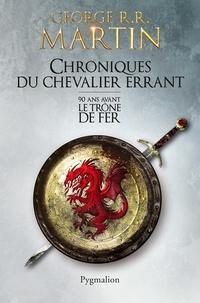 Lire un livre téléchargé sur iTunes Chroniques du chevalier errant  - 90 ans avant le Trône de Fer (Game of Thrones) par George R. R. Martin 9782756417608 (French Edition)