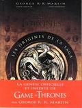 George R. R. Martin et Elio M. Garcia - Game of Thrones - Les origines de la saga.