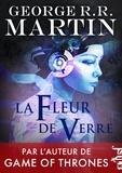 George R. R. Martin - La fleur de verre.