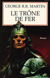 George R. R. Martin - Le trône de fer (A game of Thrones) Tome 1 : La glace et le feu.