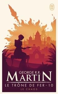 George R. R. Martin - Le trône de fer (A game of Thrones) Tome 10 : Le chaos.