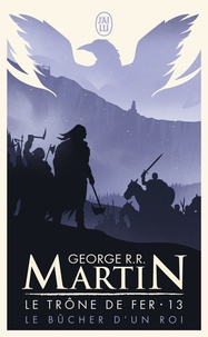 George R. R. Martin - Le trône de fer (A game of Thrones) Tome 13 : Le bûcher d'un roi.