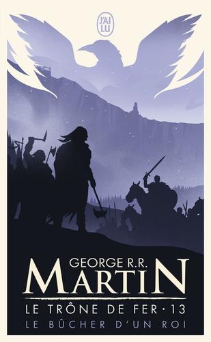 George R. R. Martin - Le trône de fer (A game of Thrones) Tome 13 : Le bûcher d'un roi.
